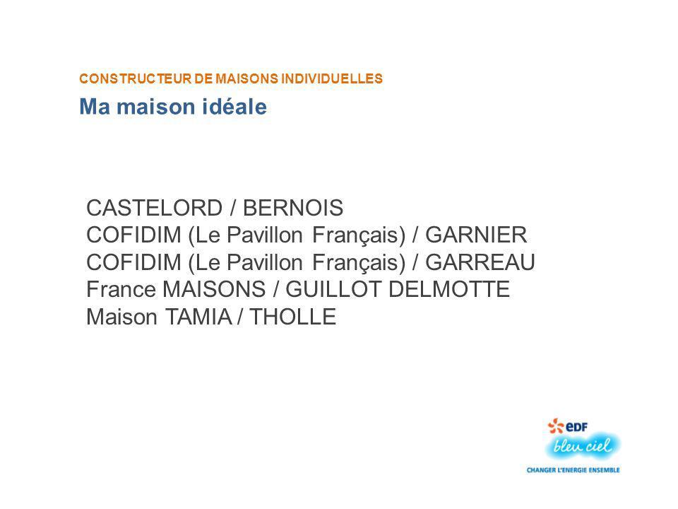 CONSTRUCTEUR DE MAISONS INDIVIDUELLES CASTELORD / BERNOIS COFIDIM (Le Pavillon Français) / GARNIER COFIDIM (Le Pavillon Français) / GARREAU France MAISONS / GUILLOT DELMOTTE Maison TAMIA / THOLLE Ma maison idéale