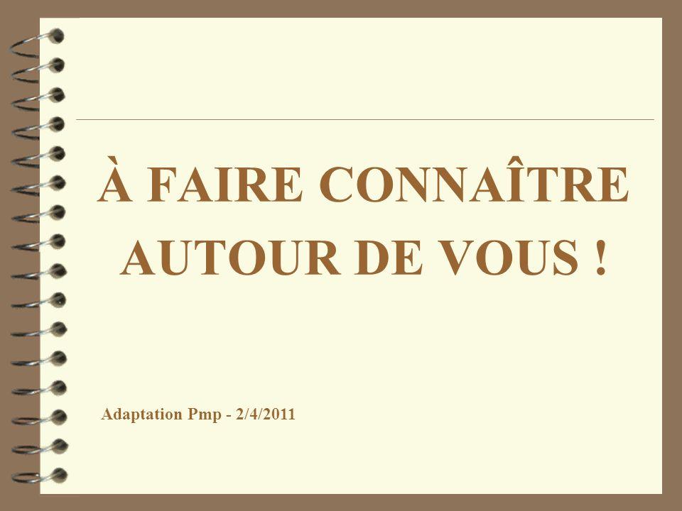 À FAIRE CONNAÎTRE AUTOUR DE VOUS ! Adaptation Pmp - 2/4/2011