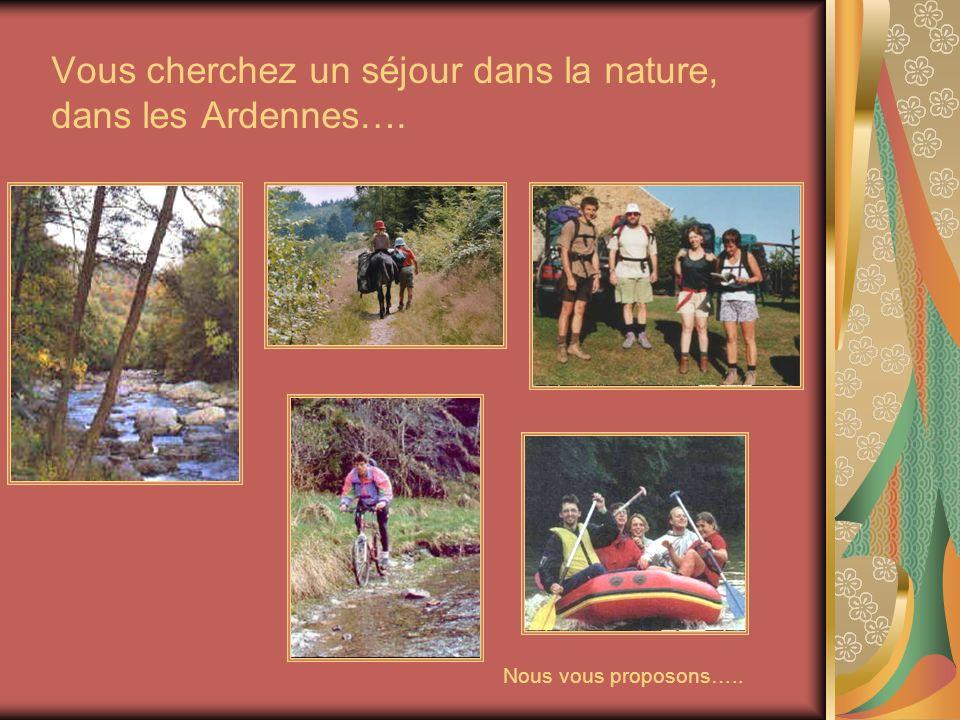 Vous cherchez un séjour dans la nature, dans les Ardennes…. Nous vous proposons…..