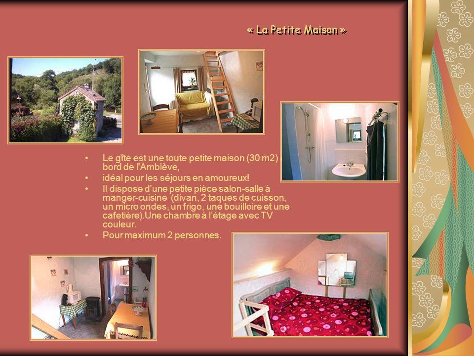« La Petite Maison » Le gîte est une toute petite maison (30 m2) au bord de l Amblève, idéal pour les séjours en amoureux.