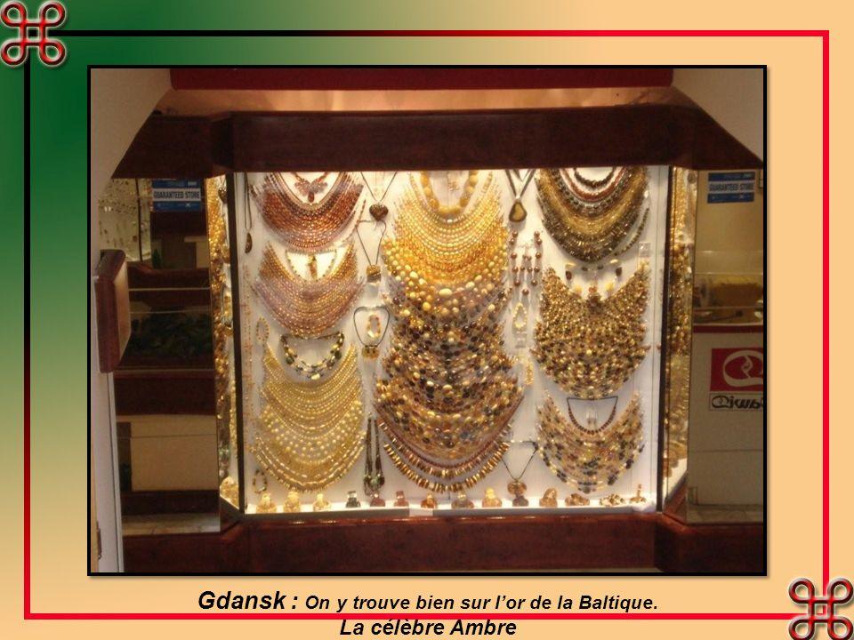 Gdansk : On y trouve bien sur lor de la Baltique. La célèbre Ambre