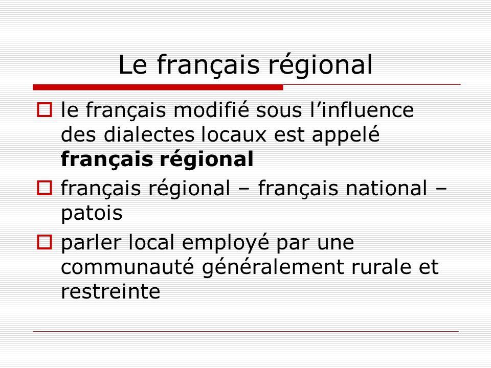 Le français régional le français modifié sous linfluence des dialectes locaux est appelé français régional français régional – français national – pat