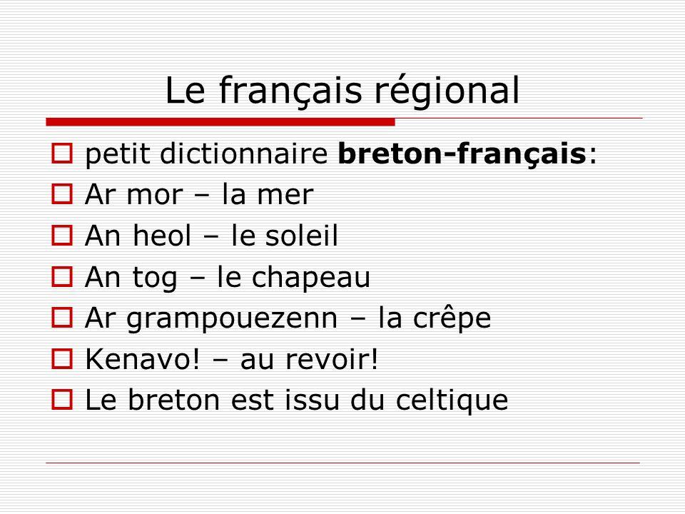 Le français régional petit dictionnaire breton-français: Ar mor – la mer An heol – le soleil An tog – le chapeau Ar grampouezenn – la crêpe Kenavo! –