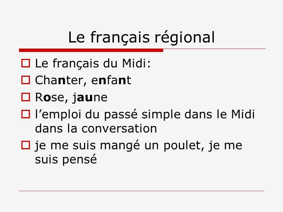 Le français régional Le français du Midi: Chanter, enfant Rose, jaune lemploi du passé simple dans le Midi dans la conversation je me suis mangé un po