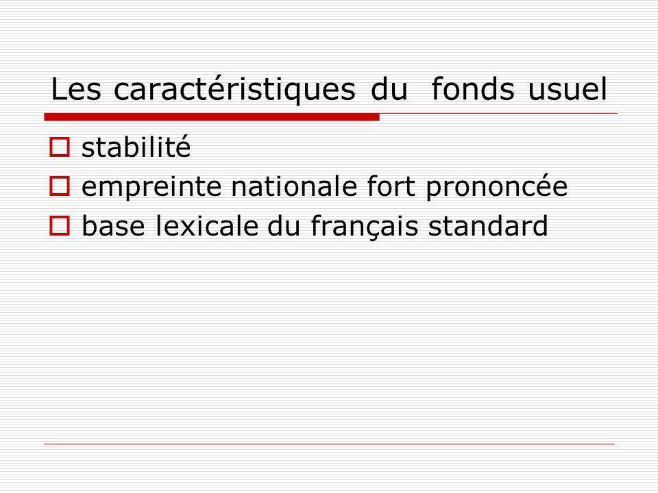 Les caractéristiques du fonds usuel stabilité empreinte nationale fort prononcée base lexicale du français standard