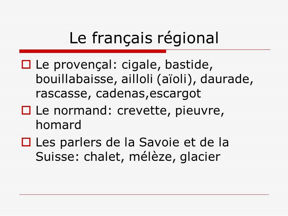 Le français régional Le provençal: cigale, bastide, bouillabaisse, ailloli (aïoli), daurade, rascasse, cadenas,escargot Le normand: crevette, pieuvre,