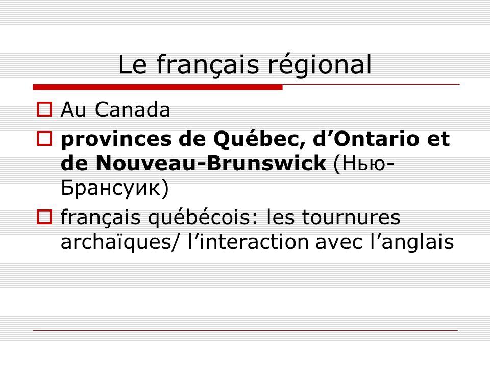 Le français régional Au Canada provinces de Québec, dOntario et de Nouveau-Brunswick (Нью- Брансуик) français québécois: les tournures archaïques/ lin