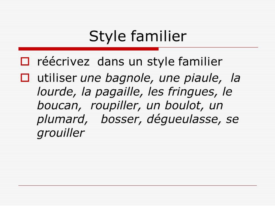Style familier réécrivez dans un style familier utiliser une bagnole, une piaule, la lourde, la pagaille, les fringues, le boucan, roupiller, un boulo