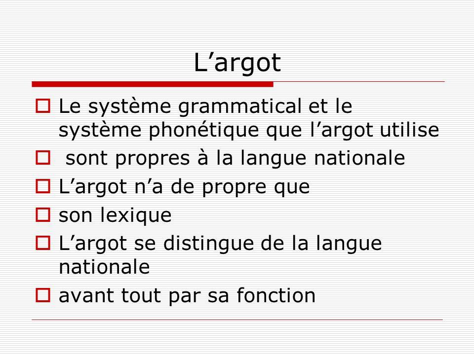 Largot Le système grammatical et le système phonétique que largot utilise sont propres à la langue nationale Largot na de propre que son lexique Largo