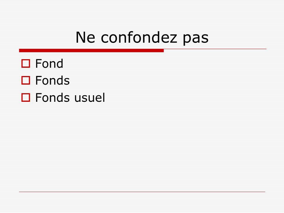 Ne confondez pas Fond Fonds Fonds usuel