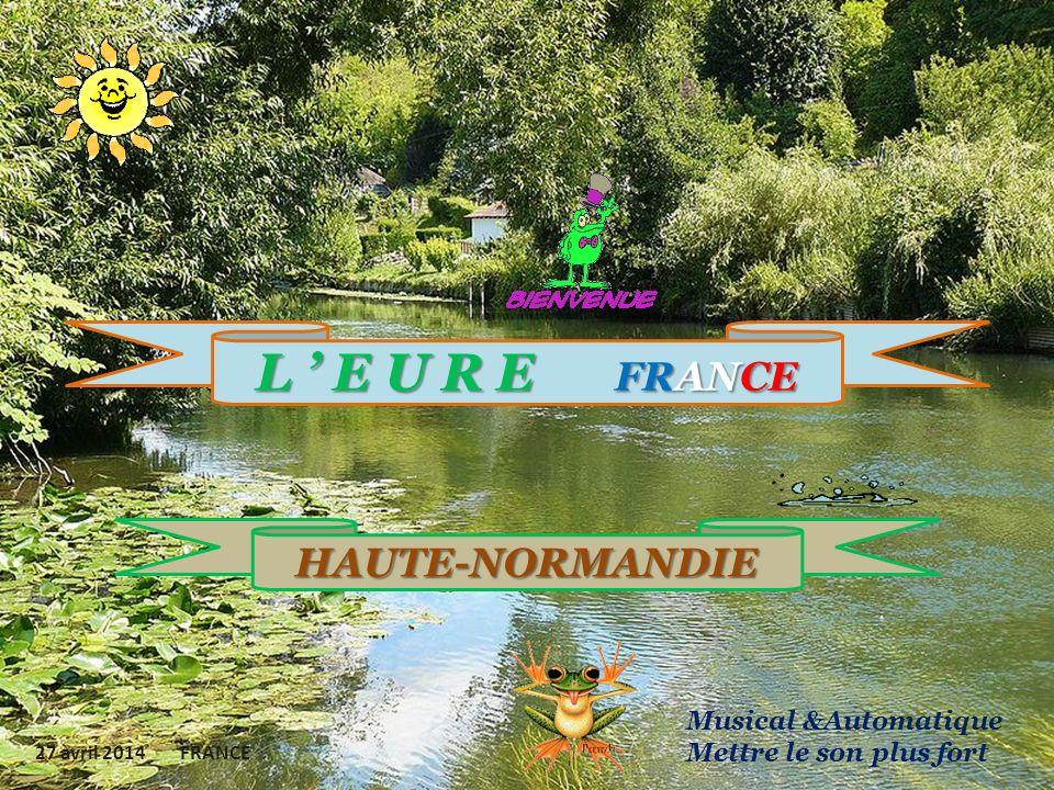 L E U R E F RANCE HAUTE-NORMANDIE 27 avril 2014 FRANCE Musical &Automatique Mettre le son plus fort