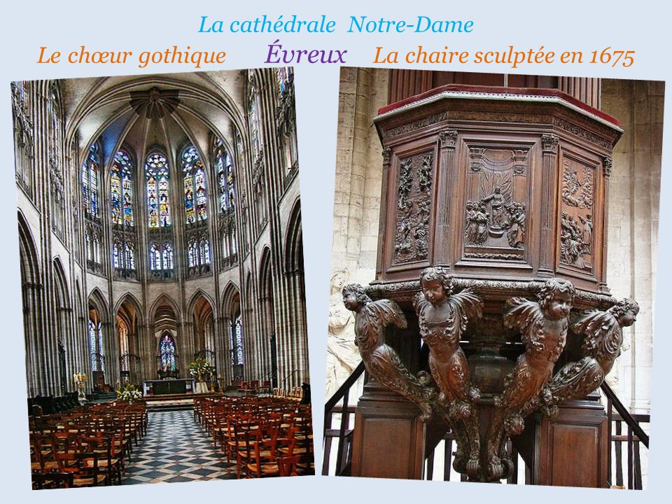 La cathédrale Notre-Dame Le chœur gothique Évreux La chaire sculptée en 1675