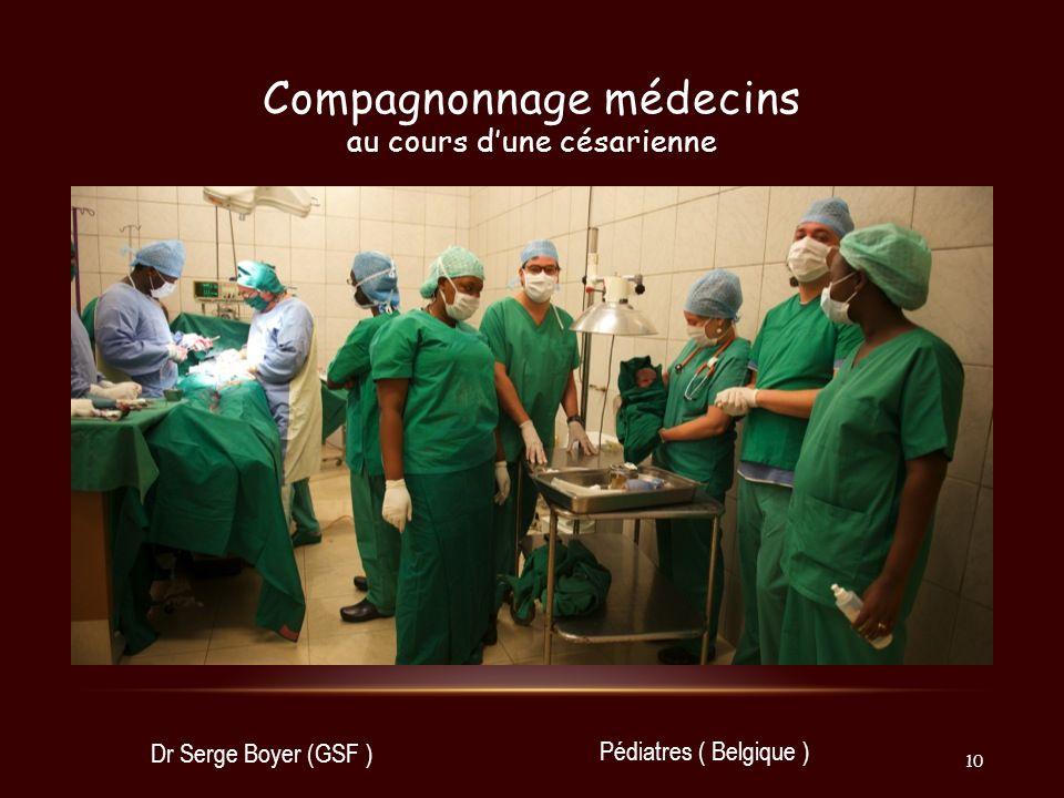 Compagnonnage médecins au cours dune césarienne Dr Serge Boyer (GSF ) Pédiatres ( Belgique ) 10