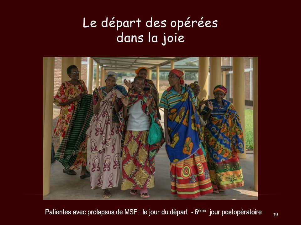 Le départ des opérées dans la joie Patientes avec prolapsus de MSF : le jour du départ - 6 ème jour postopératoire 19