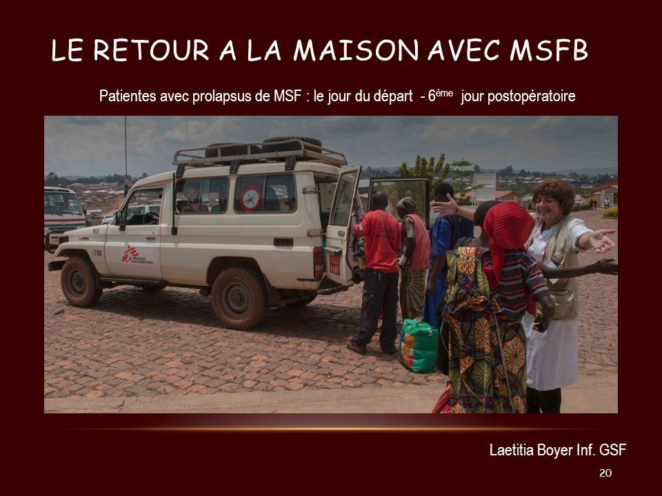 LE RETOUR A LA MAISON AVEC MSFB Laetitia Boyer Inf. GSF Patientes avec prolapsus de MSF : le jour du départ - 6 ème jour postopératoire 20