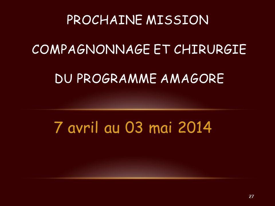 7 avril au 03 mai 2014 PROCHAINE MISSION COMPAGNONNAGE ET CHIRURGIE DU PROGRAMME AMAGORE 27