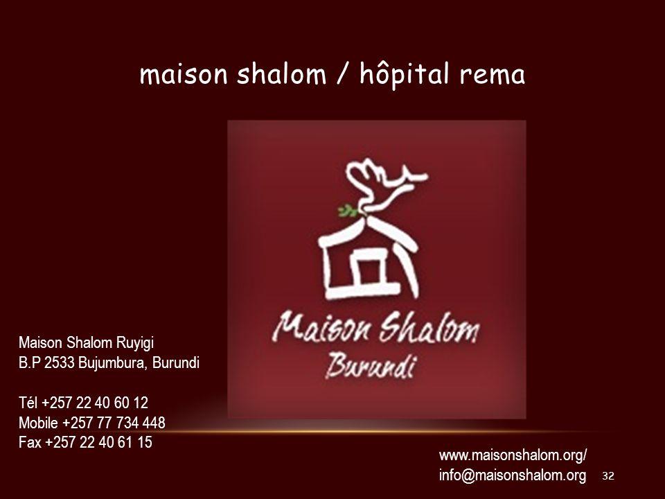 maison shalom / hôpital rema www.maisonshalom.org/ info@maisonshalom.org Maison Shalom Ruyigi B.P 2533 Bujumbura, Burundi Tél +257 22 40 60 12 Mobile
