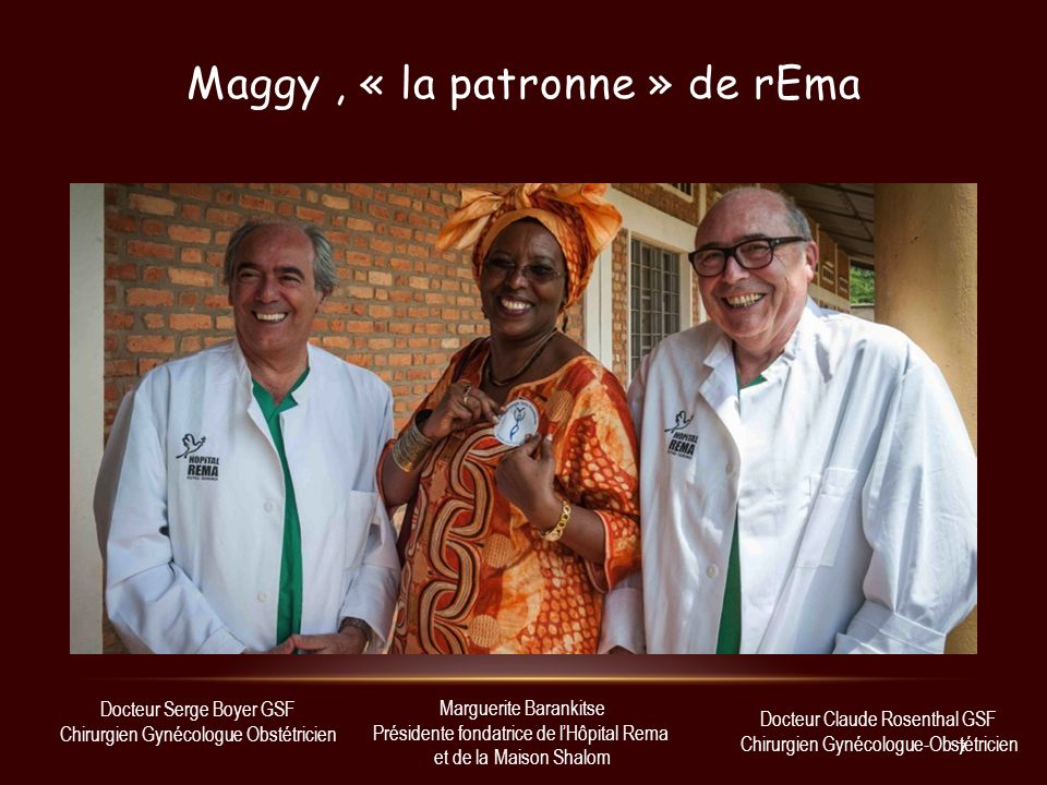 Maggy, « la patronne » de rEma Docteur Serge Boyer GSF Chirurgien Gynécologue Obstétricien Marguerite Barankitse Présidente fondatrice de lHôpital Rem