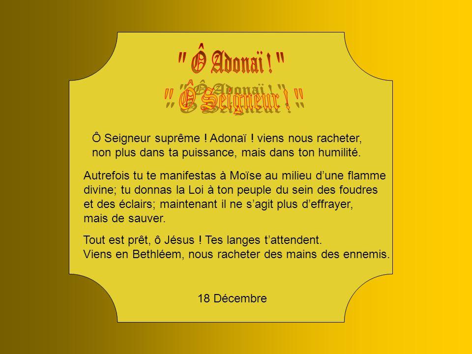 18 Décembre Ô Seigneur suprême .Adonaï .