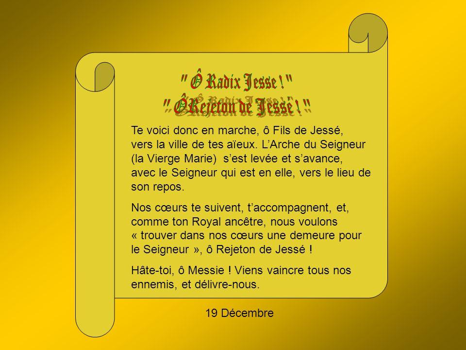 19 Décembre Te voici donc en marche, ô Fils de Jessé, vers la ville de tes aïeux.