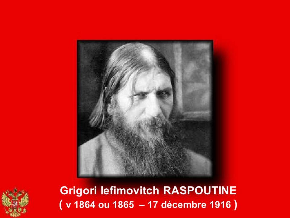 Grigori Iefimovitch RASPOUTINE ( v 1864 ou 1865 – 17 décembre 1916 ) LE MOINE MAUDIT Lengouement de la tsarine pour Raspoutine aura été en partie, ave