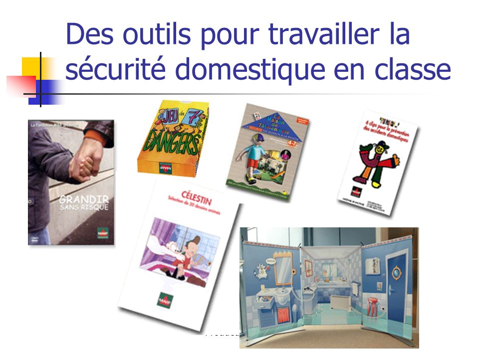 Production AP - La Ferté Macé octobre 2007 Des outils pour travailler la sécurité domestique en classe