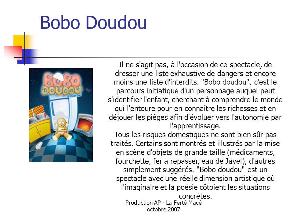 Production AP - La Ferté Macé octobre 2007 Bobo Doudou Il ne s'agit pas, à l'occasion de ce spectacle, de dresser une liste exhaustive de dangers et e