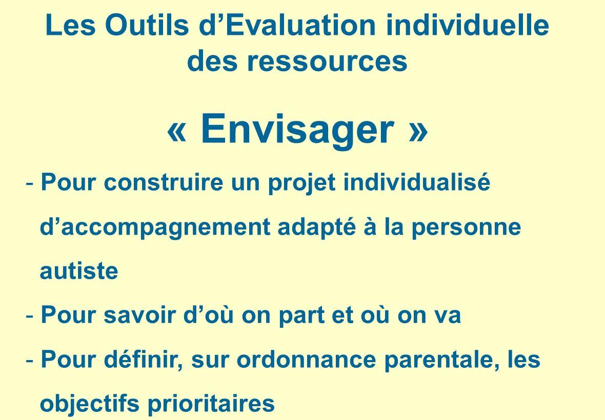 Les Outils dEvaluation individuelle des ressources « Envisager » - Pour construire un projet individualisé daccompagnement adapté à la personne autist