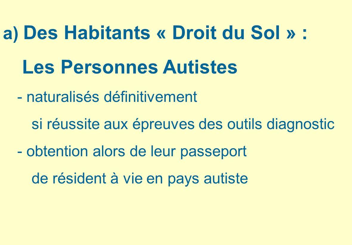 a) Des Habitants « Droit du Sol » : Les Personnes Autistes - naturalisés définitivement si réussite aux épreuves des outils diagnostic - obtention alo