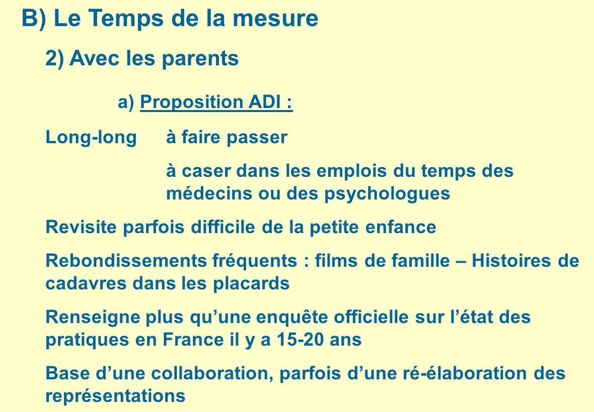 B) Le Temps de la mesure 2) Avec les parents a) Proposition ADI : Long-longà faire passer à caser dans les emplois du temps des médecins ou des psycho