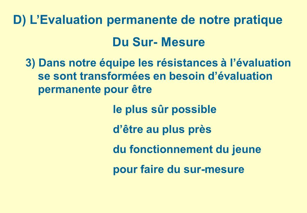 D) LEvaluation permanente de notre pratique Du Sur- Mesure 3) Dans notre équipe les résistances à lévaluation se sont transformées en besoin dévaluati