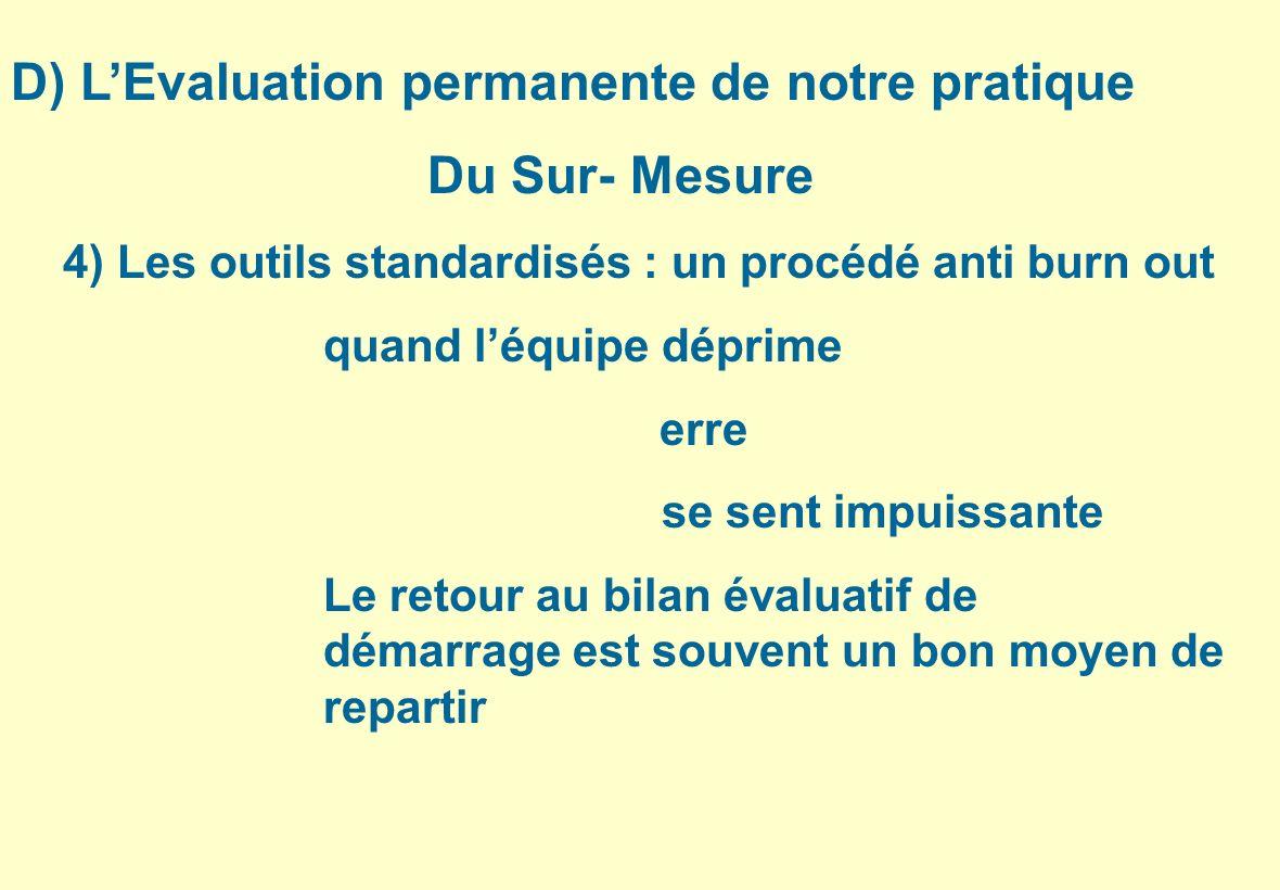 D) LEvaluation permanente de notre pratique Du Sur- Mesure 4) Les outils standardisés : un procédé anti burn out quand léquipe déprime erre se sent im