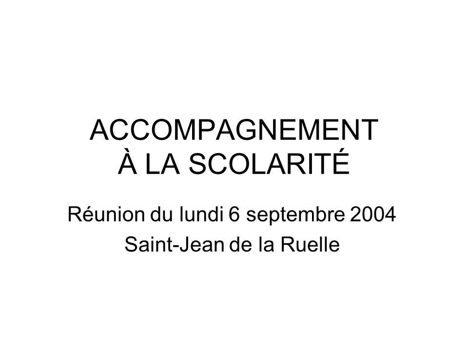 ACCOMPAGNEMENT À LA SCOLARITÉ Réunion du lundi 6 septembre 2004 Saint-Jean de la Ruelle