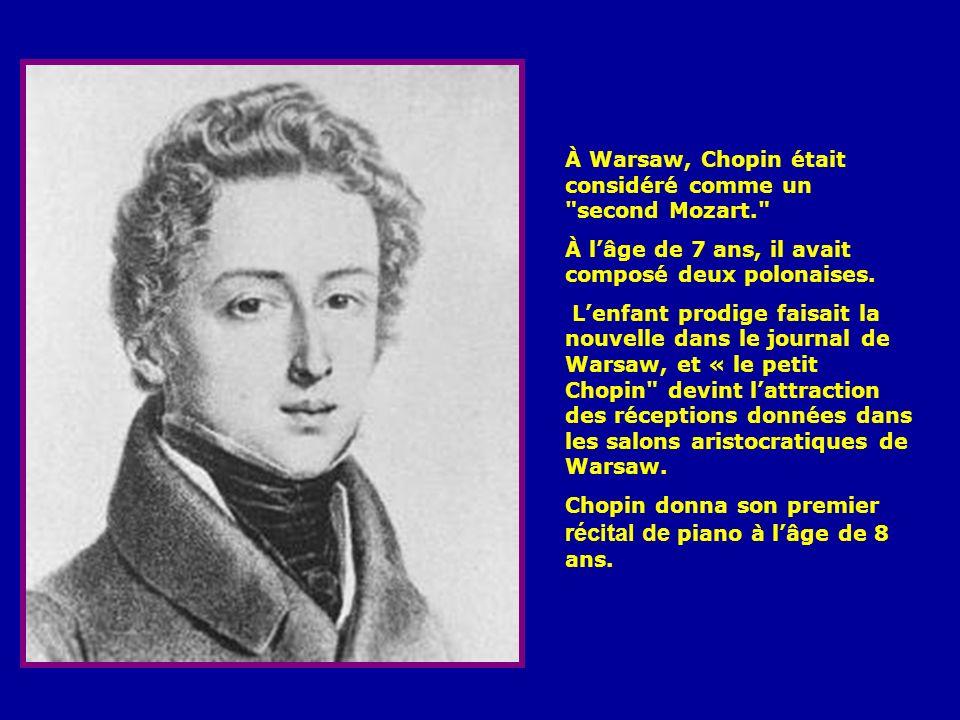À Warsaw, Chopin était considéré comme un second Mozart. À lâge de 7 ans, il avait composé deux polonaises.