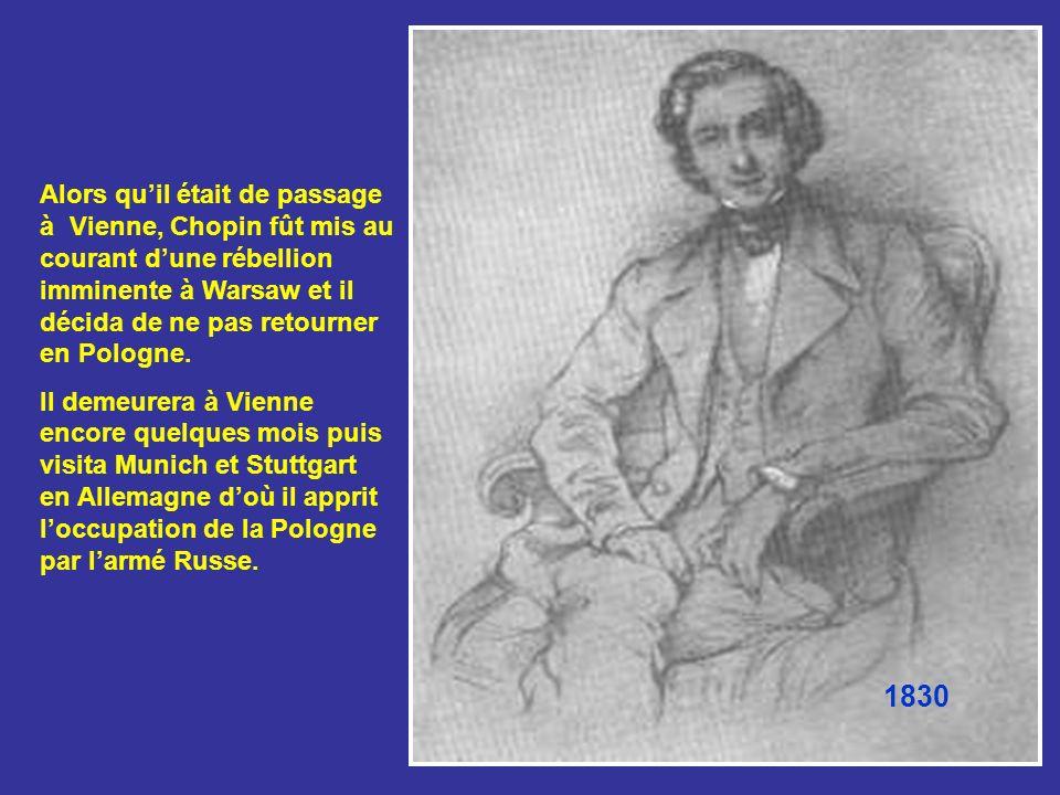 Alors quil était de passage à Vienne, Chopin fût mis au courant dune rébellion imminente à Warsaw et il décida de ne pas retourner en Pologne.