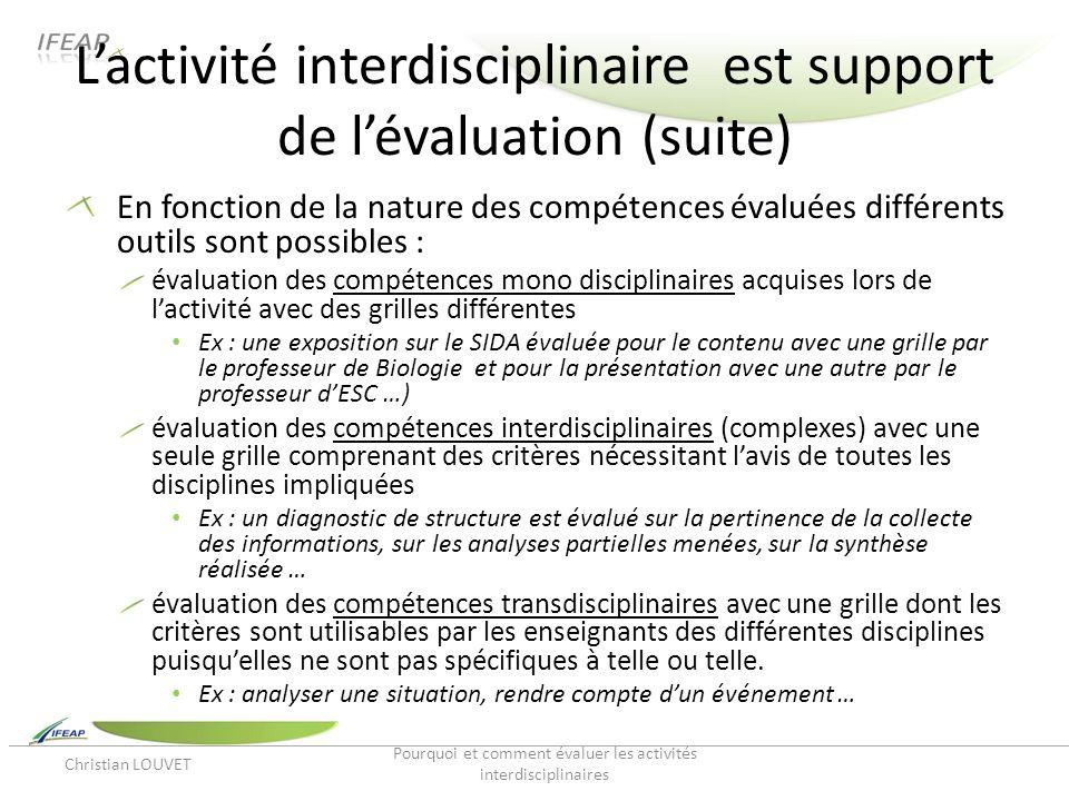 Lactivité interdisciplinaire est support de lévaluation (suite) En fonction de la nature des compétences évaluées différents outils sont possibles : é