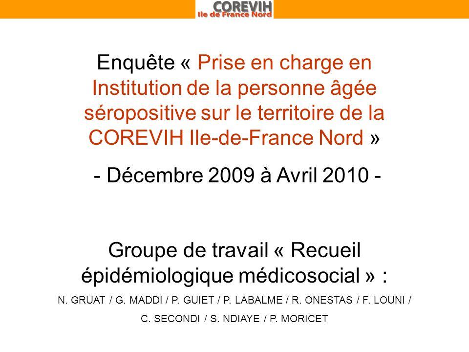 Enquête « Prise en charge en Institution de la personne âgée séropositive sur le territoire de la COREVIH Ile-de-France Nord » - Décembre 2009 à Avril 2010 - Groupe de travail « Recueil épidémiologique médicosocial » : N.