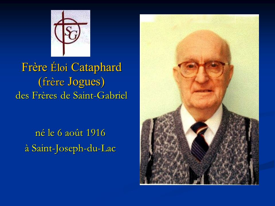 Frère Éloi Cataphard (frère Jogues) des Frères de Saint-Gabriel né le 6 août 1916 à Saint-Joseph-du-Lac
