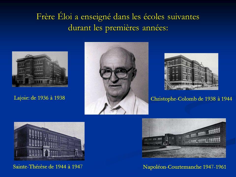 Frère Éloi a enseigné dans les écoles suivantes durant les premières années: Lajoie: de 1936 à 1938 Christophe-Colomb de 1938 à 1944 Sainte-Thérèse de 1944 à 1947 Napoléon-Courtemanche 1947-1961