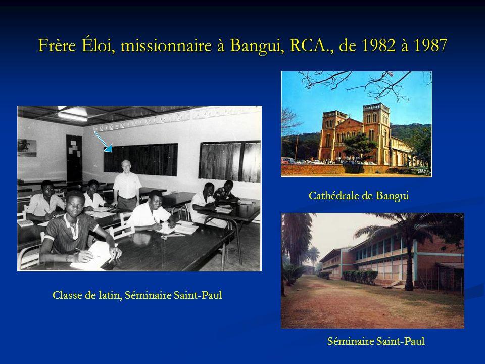 Frère Éloi, missionnaire à Bangui, RCA., de 1982 à 1987 Cathédrale de Bangui Classe de latin, Séminaire Saint-Paul Séminaire Saint-Paul