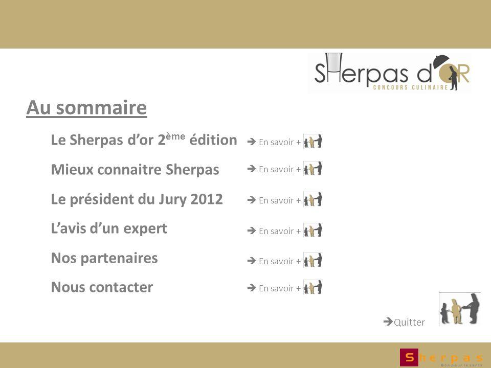 Au sommaire Le Sherpas dor 2 ème édition Mieux connaitre Sherpas Le président du Jury 2012 Lavis dun expert Nos partenaires Nous contacter En savoir + En savoir + En savoir + En savoir + En savoir + Quitter En savoir +