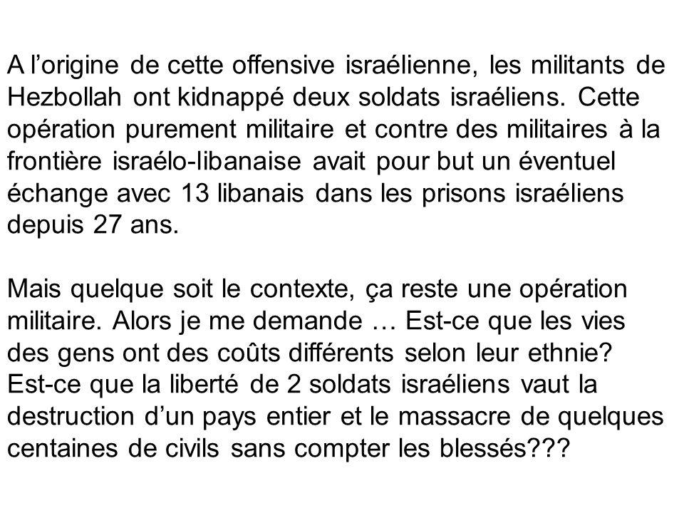 A lorigine de cette offensive israélienne, les militants de Hezbollah ont kidnappé deux soldats israéliens. Cette opération purement militaire et cont