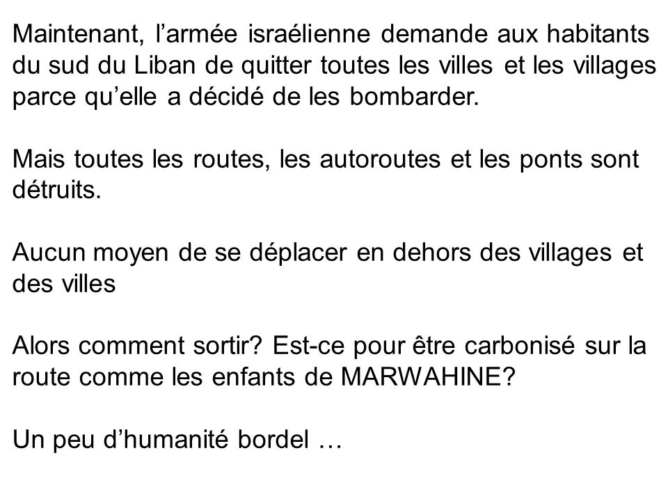 Maintenant, larmée israélienne demande aux habitants du sud du Liban de quitter toutes les villes et les villages parce quelle a décidé de les bombarder.