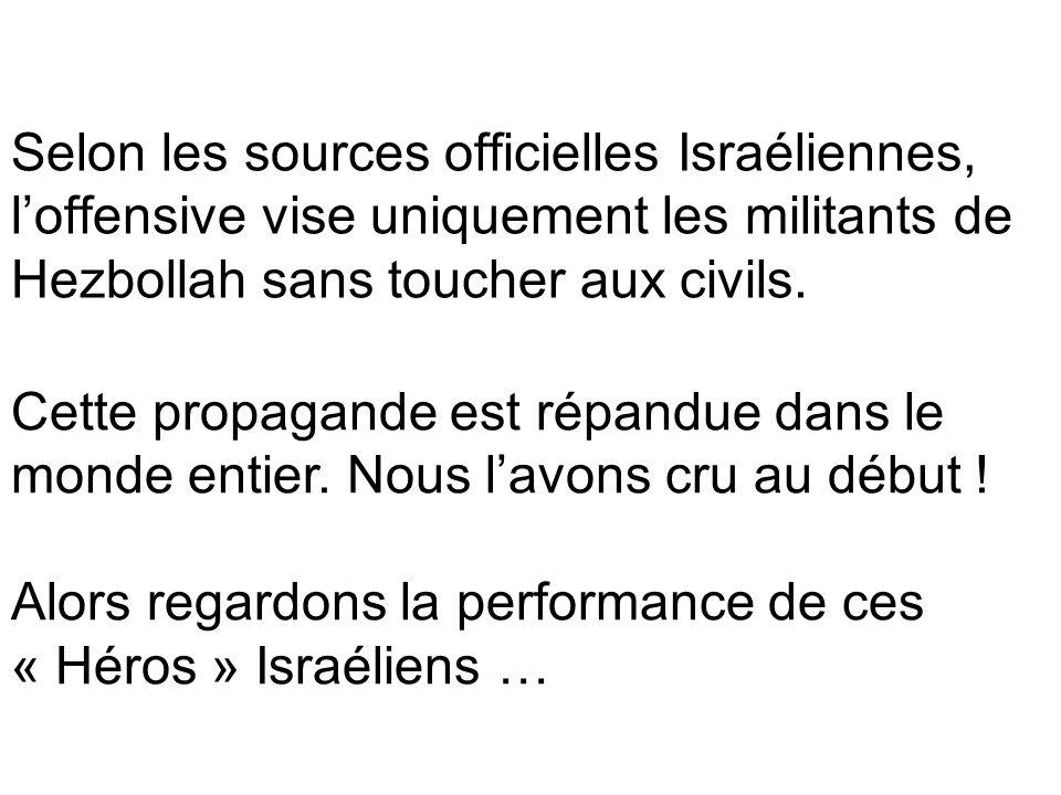 Selon les sources officielles Israéliennes, loffensive vise uniquement les militants de Hezbollah sans toucher aux civils. Cette propagande est répand