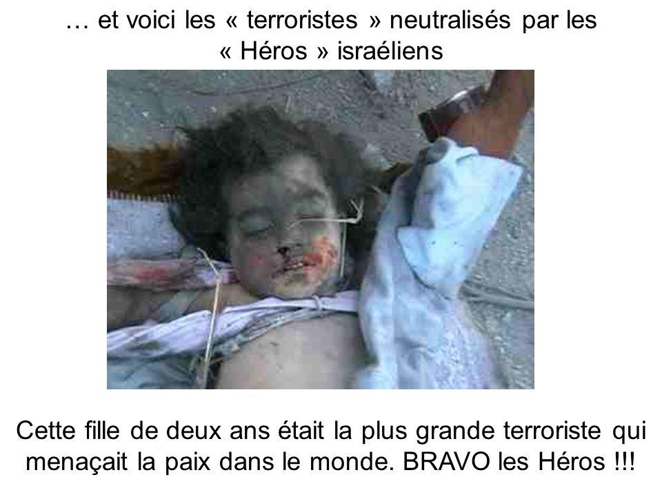 … et voici les « terroristes » neutralisés par les « Héros » israéliens Cette fille de deux ans était la plus grande terroriste qui menaçait la paix dans le monde.