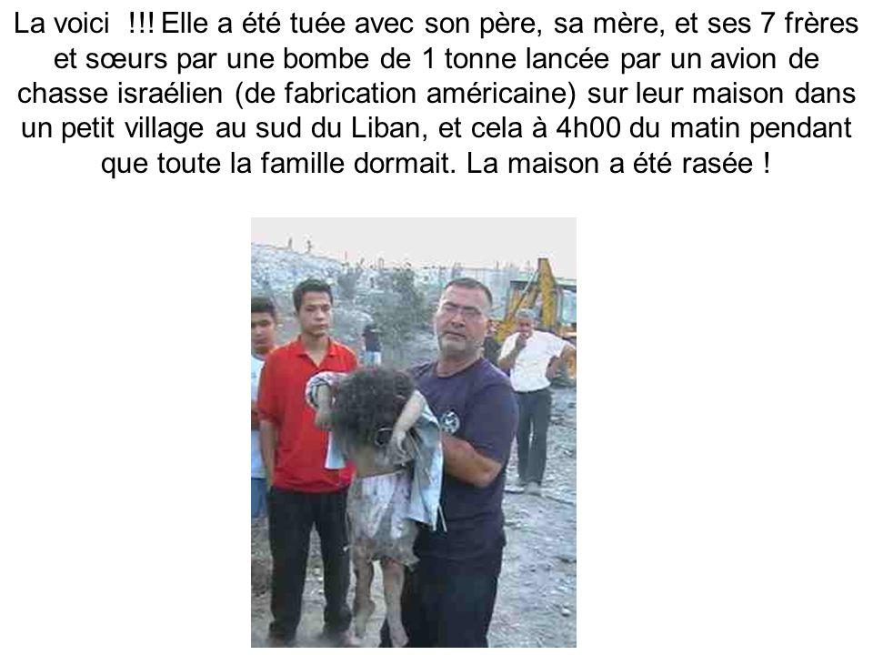 La voici !!! Elle a été tuée avec son père, sa mère, et ses 7 frères et sœurs par une bombe de 1 tonne lancée par un avion de chasse israélien (de fab