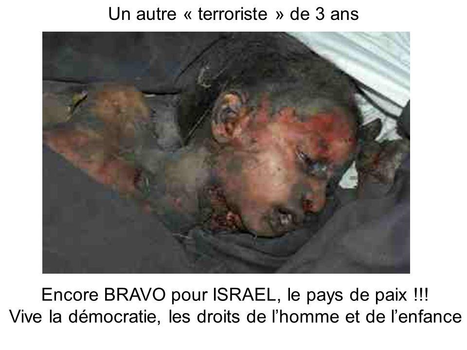 Un autre « terroriste » de 3 ans Encore BRAVO pour ISRAEL, le pays de paix !!! Vive la démocratie, les droits de lhomme et de lenfance