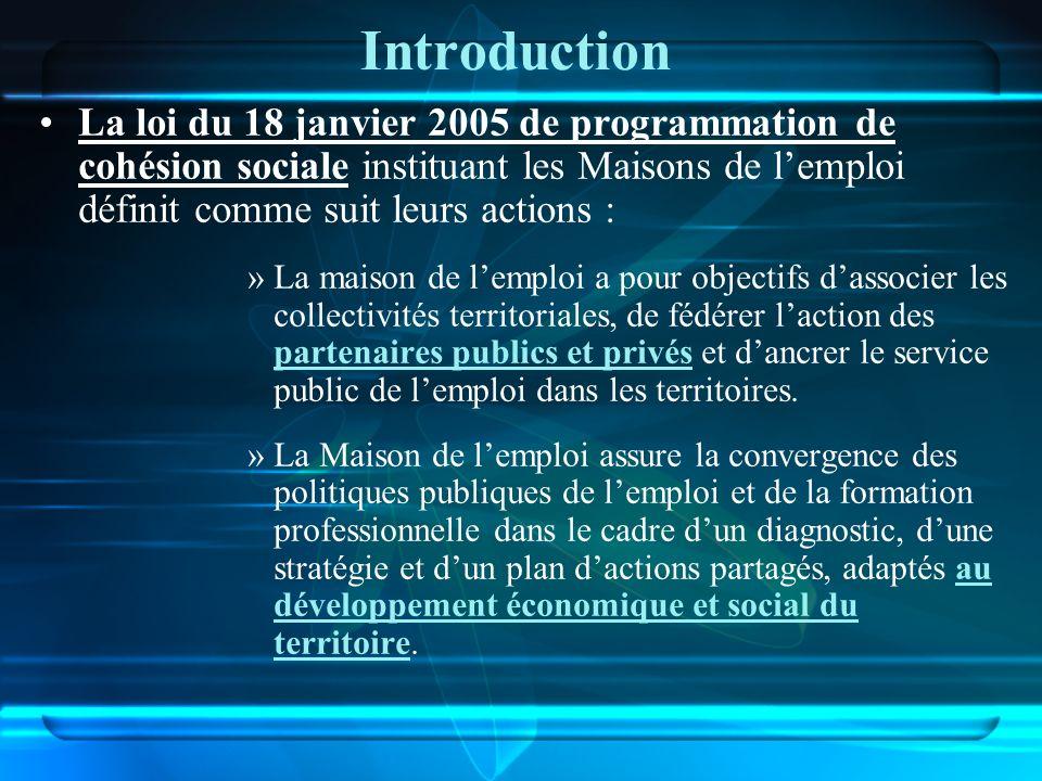 Introduction La loi du 18 janvier 2005 de programmation de cohésion sociale instituant les Maisons de lemploi définit comme suit leurs actions : »La m