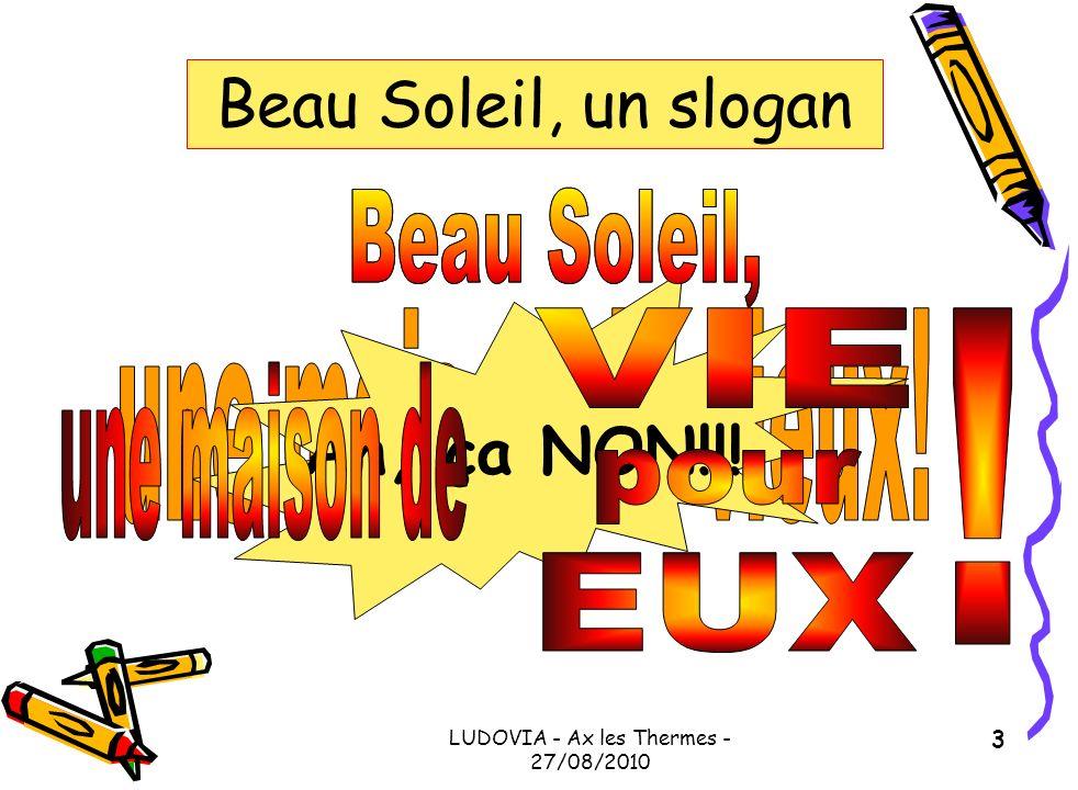 LUDOVIA - Ax les Thermes - 27/08/2010 3 Beau Soleil, un slogan Ah, ça NON!!!