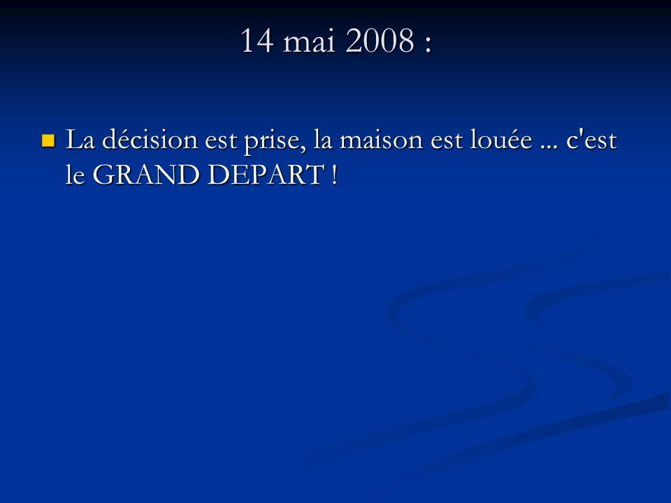 14 mai 2008 : La décision est prise, la maison est louée...